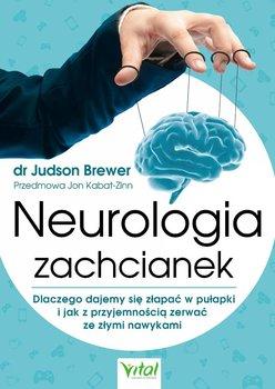 Neurologia zachcianek. Dlaczego dajemy się złapać w pułapki i jak z przyjemnością zerwać ze złymi nawykami - Brewer Judson
