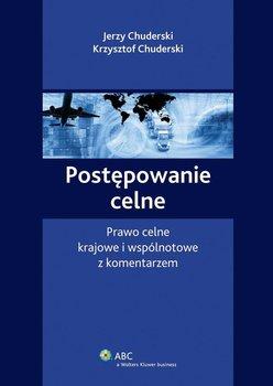 Postępowanie celne. Prawo celne krajowe i wspólnotowe z komentarzem - Chuderski Krzysztof, Chuderski Jerzy
