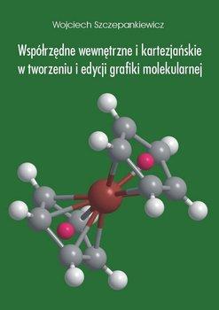 Współrzędne wewnętrzne i kartezjańskie w tworzeniu i edycji grafiki molekularnej - Szczepankiewicz Wojciech