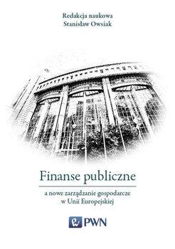 Finanse publiczne a nowe zarządzanie gospodarcze w Unii Europejskiej - Owsiak Stanisław