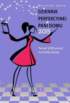 Dziennik perfekcyjnej pani domu 2015 - Łęcka Weronika