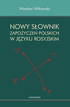 Nowy słownik zapożyczeń polskich w języku rosyjskim - Witkowski Wiesław