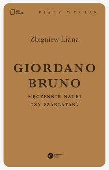 Giordano Bruno. Męczennik nauki czy szarlatan? - Liana Zbigniew