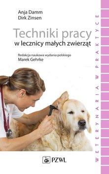 Techniki pracy w lecznicy małych zwierząt - Damm Anja, Zinsen Dirk, Gehrke Marek