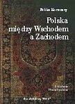 Koneczny Feliks - Polska miedzy wschodem a zachodem