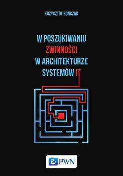 W poszukiwaniu zwinności w architekturze systemów IT - Bończak Krzysztof