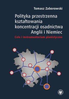 Polityka przestrzenna kształtowania koncentracji osadnictwa Anglii i Niemiec - Zaborowski Tomasz