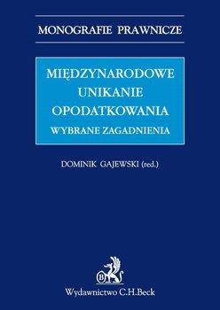 Międzynarodowe unikanie opodatkowania. Wybrane zagadnienia - Gajewski Dominik