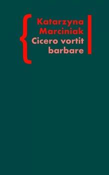 Cicero vortit barbare - Marciniak Katarzyna