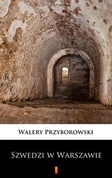 Szwedzi w Warszawie - Przyborowski Walery