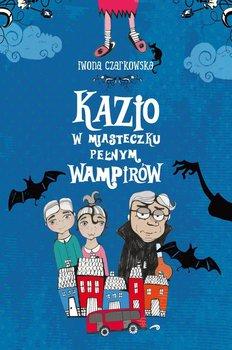 Kazio w miasteczku pełnym wampirów - Czarkowska Iwona