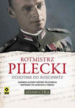 Rotmistrz Pilecki. Ochotnik do Auschwitz - Cyra Adam