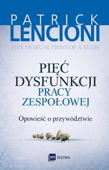 Pięć dysfunkcji pracy zespołowej. Opowieść o przywództwie - Lencioni Patrick