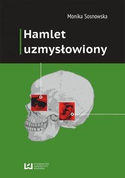 Hamlet uzmysłowiony - Sosnowska Monika