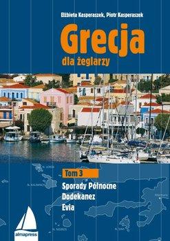Grecja dla żeglarzy. Tom 3. Dodekanez, Sporady Północne, Evia - Kasperaszek Elżbieta, Kasperaszek Piotr