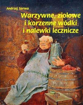 Warzywne, ziołowe i korzenne wódki i nalewki lecznicze - Sarwa Andrzej