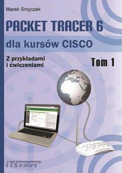 Packet Tracer 6 dla kursów CISCO. Z przykładami i ćwiczeniami. Tom 1 - Smyczek Marek