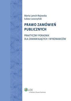Prawo zamówień publicznych. Praktyczny poradnik dla zamawiających i wykonawców - Lamch-Rejowska Marta, Laszczyński Łukasz