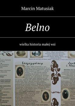 Belno. Wielka historia małej wsi - Matusiak Marcin