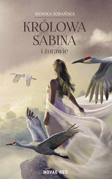 Królowa Sabina i żurawie - Sobańska Monika