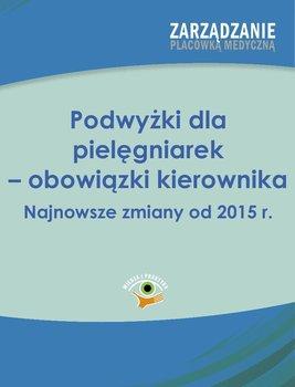Podwyżki dla pielęgniarek - obowiązki kierownika. Najnowsze zmiany od 2015 r. - Kutrzebka Paulina
