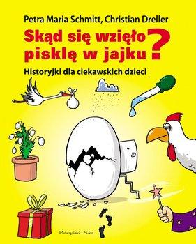 Skąd się wzięło pisklę w jajku? Historyjki dla ciekawskich dzieci - Schmitt Petra Maria, Dreller Christian