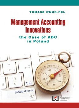 Management Accounting Innovations the Case of ABC in Poland - Wnuk-Pel Tomasz