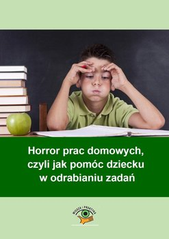 Horror prac domowych, czyli jak pomóc dziecku w odrabianiu zadań - Goetz Magdalena