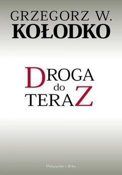 Droga do teraz - Kołodko Grzegorz W.