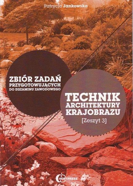 Jankowska P. - Technik architektury krajobrazu - Zbiór zadań przygotowujących do egzaminu zawodowego (Zeszyt 3)
