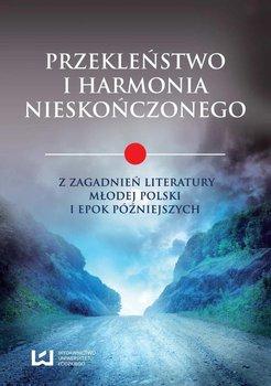 Przekleństwo i harmonia nieskończonego. Z zagadnień literatury Młodej Polski i epok późniejszych - Badowska Katarzyna