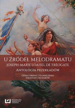 U źródeł melodramatu. Joseph-Marie Loaisel de Tréogate. Antologia przekładów - Loaisel de Tréogate Joseph-Marie