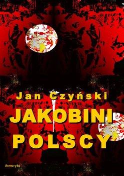 Jakobini polscy. Powieść z czasów rewolucji 1830 roku - Czyński Jan