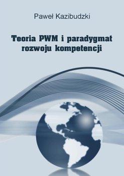 Teoria PWM i paradygmat rozwoju kompetencji - Kazibudzki Paweł