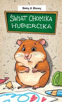 Świat chomika Hubercika - Birney Betty G.