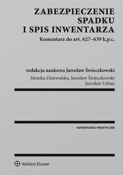 Zabezpieczenie spadku i spis inwentarza. Komentarz do art. 627-639 k.p.c. - Świeczkowski Jarosław, Dziewulska Monika, Urban Jarosław
