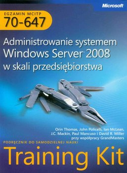Egzamin MCITP 70-647: Administrowanie systemem Windows Server 2008 w skali przedsiębiorstwa. Training Kit - Opracowanie zbiorowe