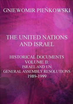 The United Nations and Israel. Historical Documents. Volume 2: Israel and UN General Assembly Resolutions 1989-1999 - Pieńkowski Gniewomir