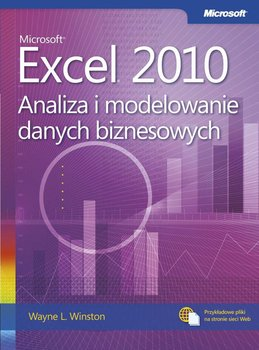 Microsoft Excel 2010. Analiza i modelowanie danych biznesowych - Winston Wayne L.