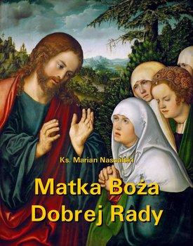 Matka Boża Dobrej Rady. Z dodatkiem modlitw do Najświętszej Maryi Panny - Nassalski Marian