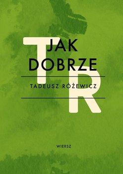 Jak dobrze - Różewicz Tadeusz