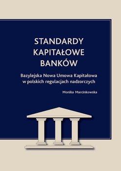 Standardy kapitałowe banków. Bazylejska Nowa Umowa Kapitałowa w polskich regulacjach nadzorczych - Marcinkowska Monika