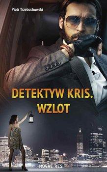 Detektyw Kris. Wzlot - Trzebuchowski Piotr
