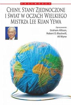Chiny, Stany Zjednoczone i świat według Wielkiego Mistrza Lee Kuan Yewa - Graham Allison, Blackwill Robert D., Wyne Ali