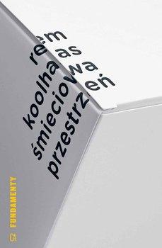 Śmieciowa przestrzeń - Koolhaas Rem