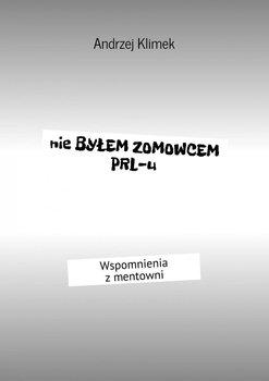 Nie byłem zomowcem PRL-u. Wspomnienia z mentowni - Klimek Andrzej