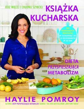 Książka kucharska. Dieta przyspieszająca metabolizm - Pomroy Haylie