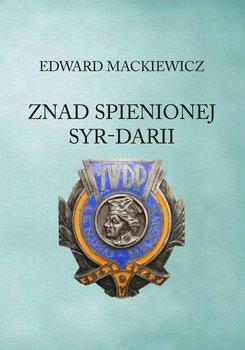 Znad spienionej Syr-Darii - Mackiewicz Edward