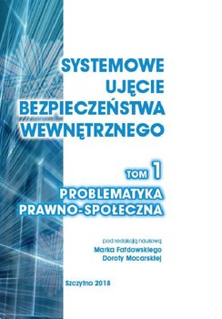Systemowe ujęcie bezpieczeństwa wewnętrznego. Problematyka prawno - społeczna. Tom 1 - Fałdowski Marek, Mocarska Dorota
