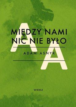 Między nami nic nie było - Asnyk Adam